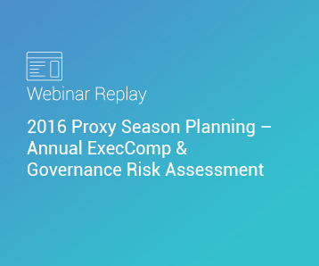 Webinar Replay: 2016 Proxy Season Planning – Annual ExecComp & Governance Risk Assessment