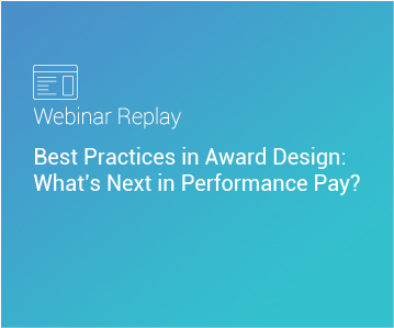 Webinar Replay: Best Practices in Award Design: What's Next in Performance Pay?