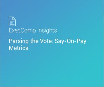 ExecComp Insights: Parsing the Vote: Say-On-Pay Metrics