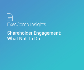 ExecComp Insights: Shareholder Engagement: What Not To Do